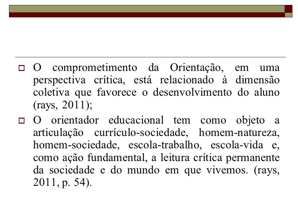 O comprometimento da Orientação, em uma perspectiva crítica, está relacionado à dimensão coletiva que favorece o desenvolvimento do aluno (rays, 2011);