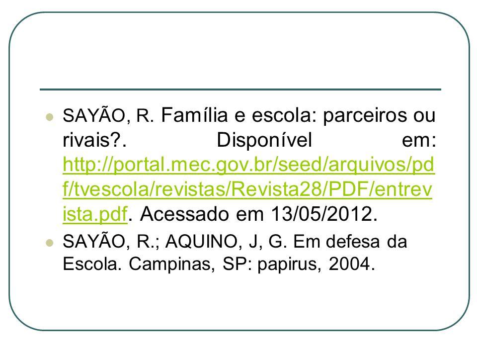 SAYÃO, R. Família e escola: parceiros ou rivais