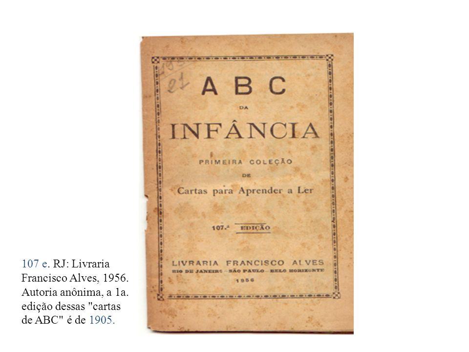 107 e. RJ: Livraria Francisco Alves, 1956. Autoria anônima, a 1a