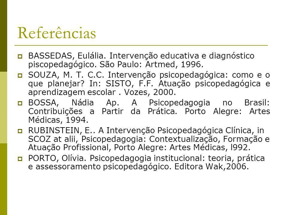 ReferênciasBASSEDAS, Eulália. Intervenção educativa e diagnóstico piscopedagógico. São Paulo: Artmed, 1996.