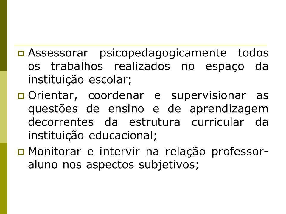Assessorar psicopedagogicamente todos os trabalhos realizados no espaço da instituição escolar;