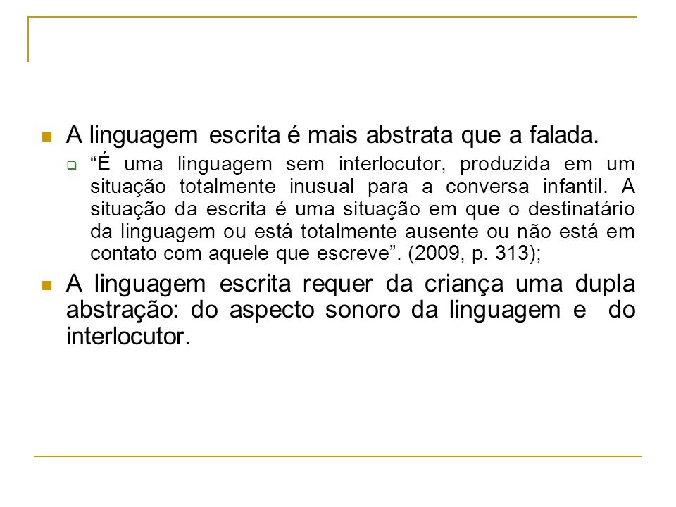 A linguagem escrita é mais abstrata que a falada.