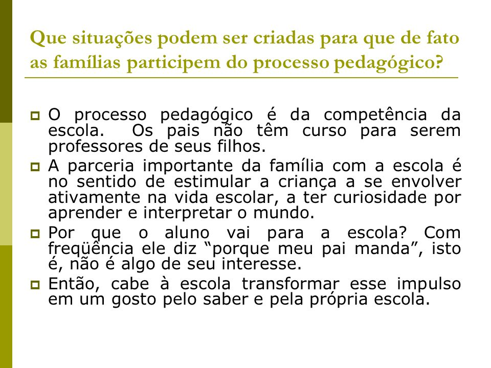 Que situações podem ser criadas para que de fato as famílias participem do processo pedagógico
