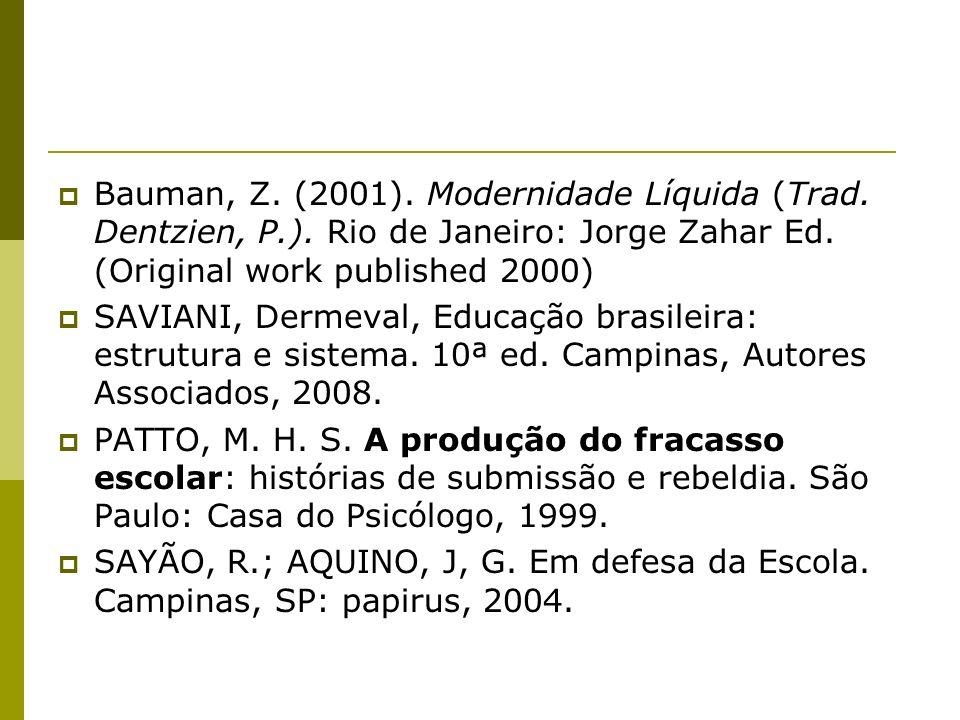 Bauman, Z. (2001). Modernidade Líquida (Trad. Dentzien, P. )
