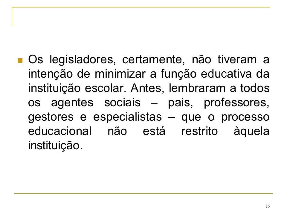 Os legisladores, certamente, não tiveram a intenção de minimizar a função educativa da instituição escolar.