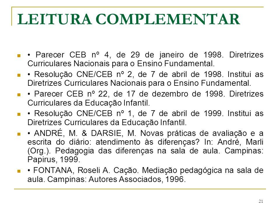 LEITURA COMPLEMENTAR • Parecer CEB nº 4, de 29 de janeiro de 1998. Diretrizes Curriculares Nacionais para o Ensino Fundamental.