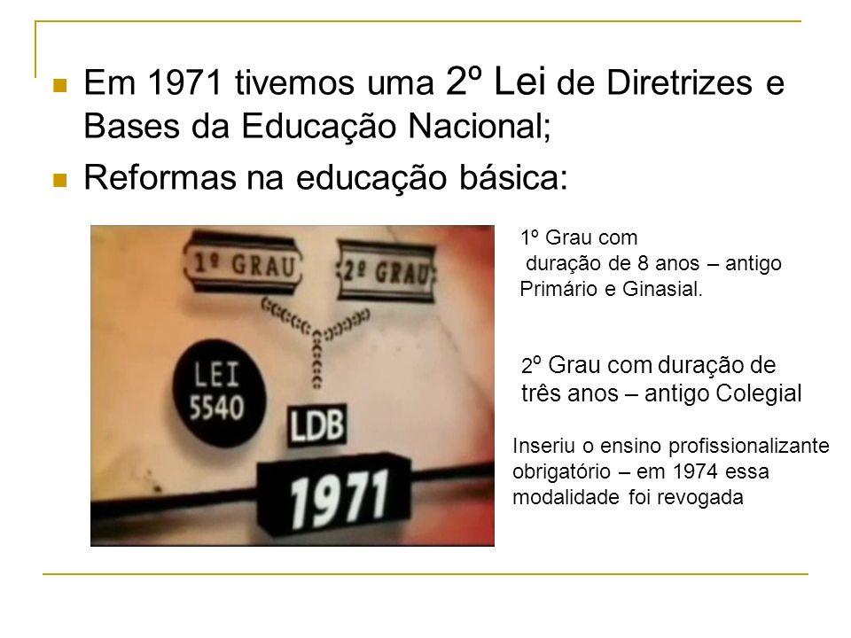 Em 1971 tivemos uma 2º Lei de Diretrizes e Bases da Educação Nacional;