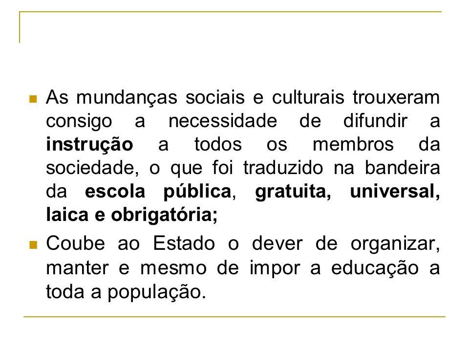 As mundanças sociais e culturais trouxeram consigo a necessidade de difundir a instrução a todos os membros da sociedade, o que foi traduzido na bandeira da escola pública, gratuita, universal, laica e obrigatória;