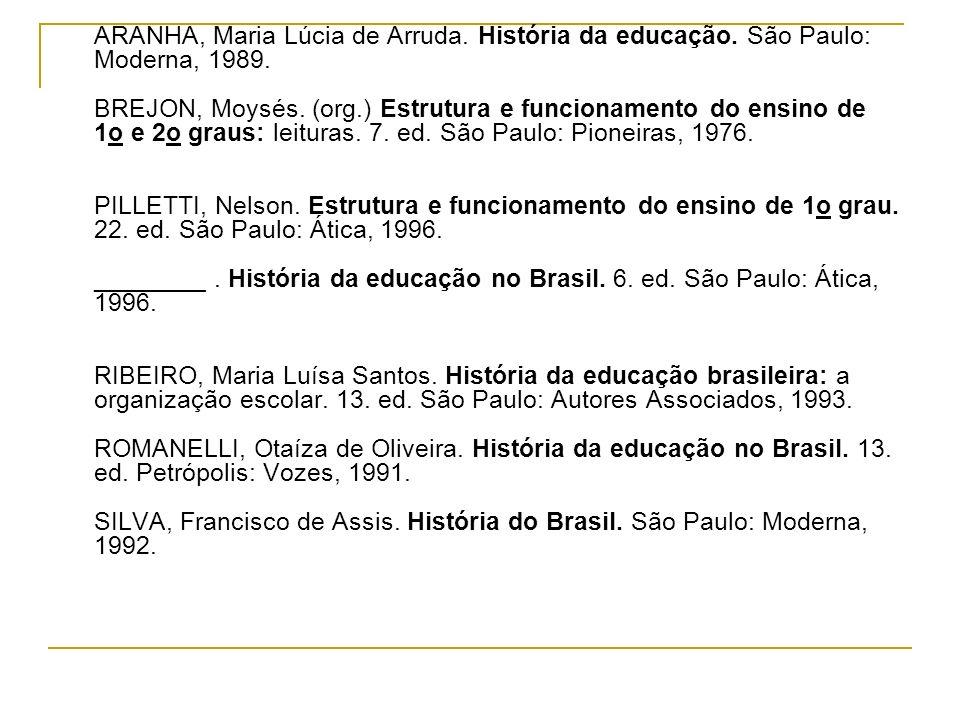 ARANHA, Maria Lúcia de Arruda. História da educação