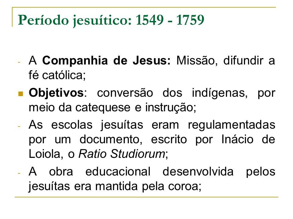 Período jesuítico: 1549 - 1759 A Companhia de Jesus: Missão, difundir a fé católica;