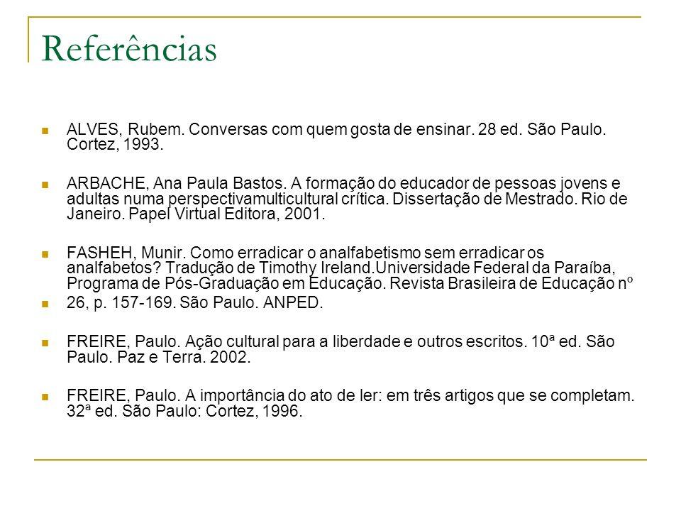 Referências ALVES, Rubem. Conversas com quem gosta de ensinar. 28 ed. São Paulo. Cortez, 1993.