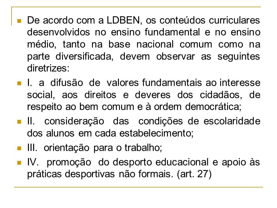 De acordo com a LDBEN, os conteúdos curriculares desenvolvidos no ensino fundamental e no ensino médio, tanto na base nacional comum como na parte diversificada, devem observar as seguintes diretrizes: