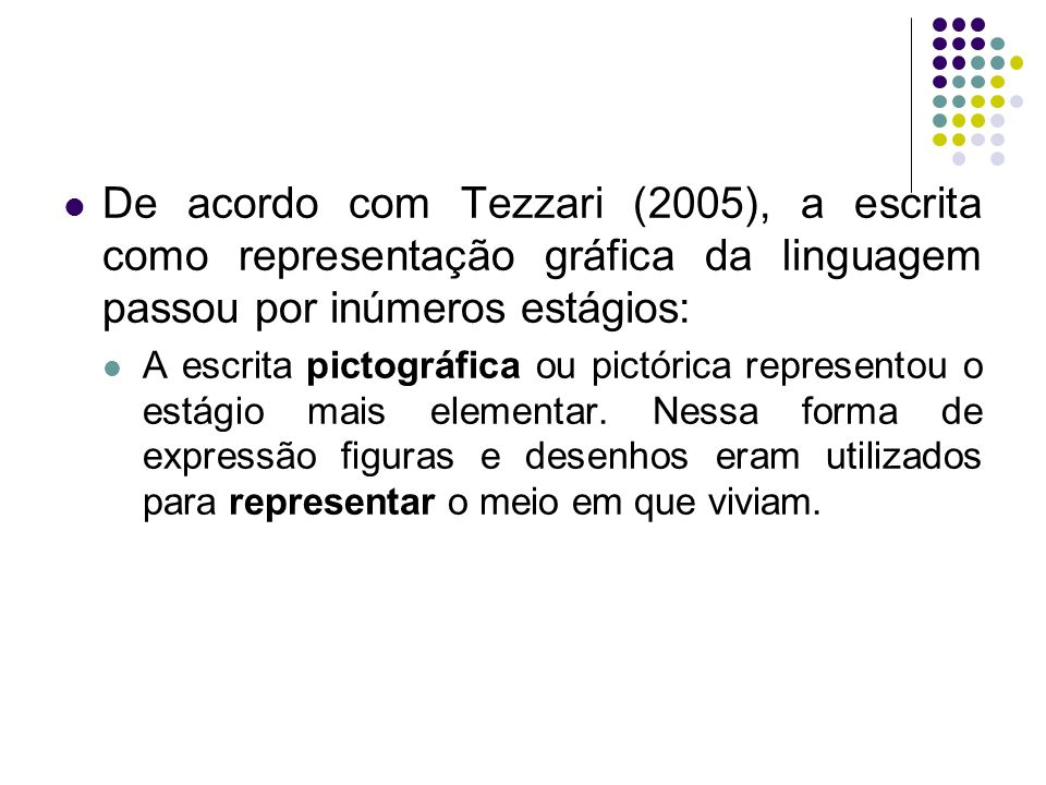 De acordo com Tezzari (2005), a escrita como representação gráfica da linguagem passou por inúmeros estágios: