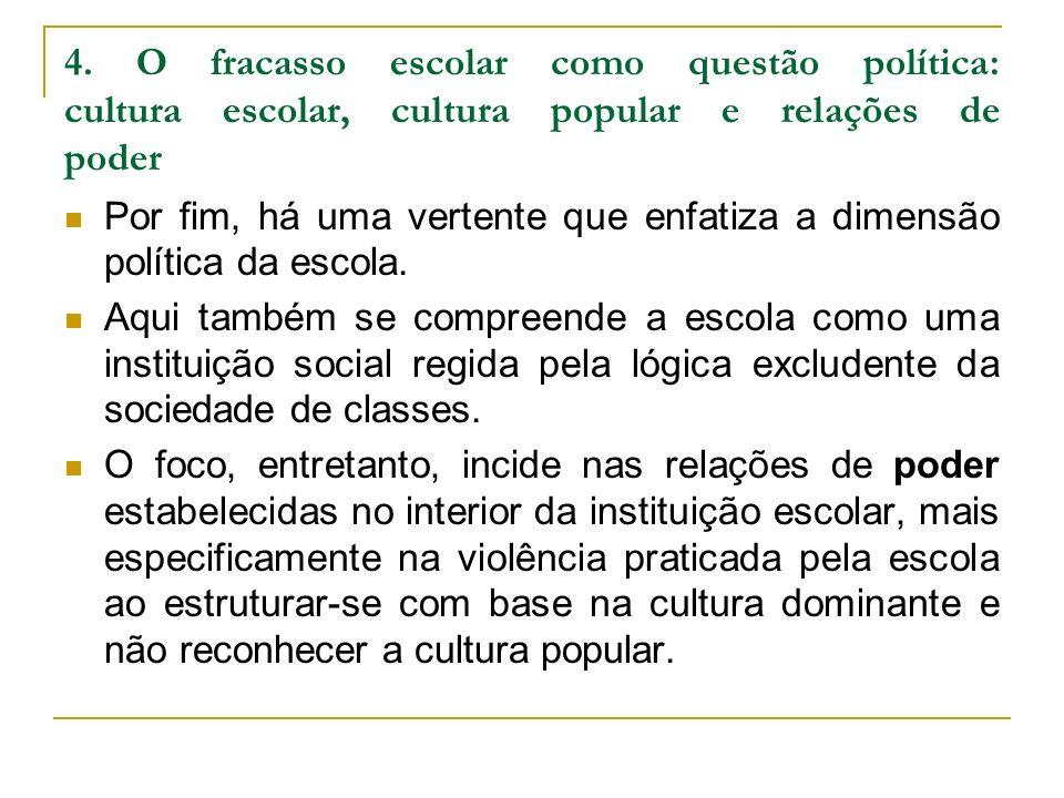 4. O fracasso escolar como questão política: cultura escolar, cultura popular e relações de poder