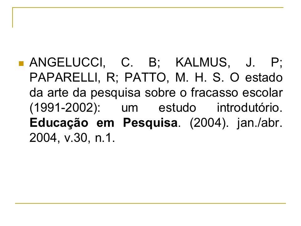 ANGELUCCI, C. B; KALMUS, J. P; PAPARELLI, R; PATTO, M. H. S