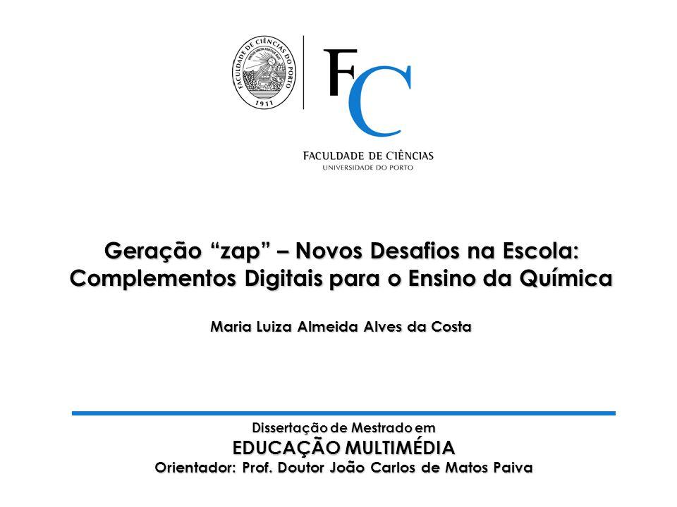 Geração zap – Novos Desafios na Escola: Complementos Digitais para o Ensino da Química Maria Luiza Almeida Alves da Costa
