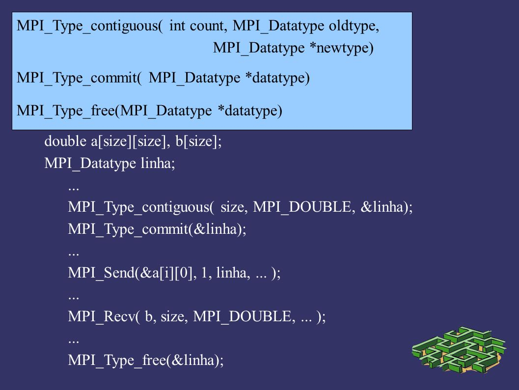 MPI_Type_contiguous( int count, MPI_Datatype oldtype,