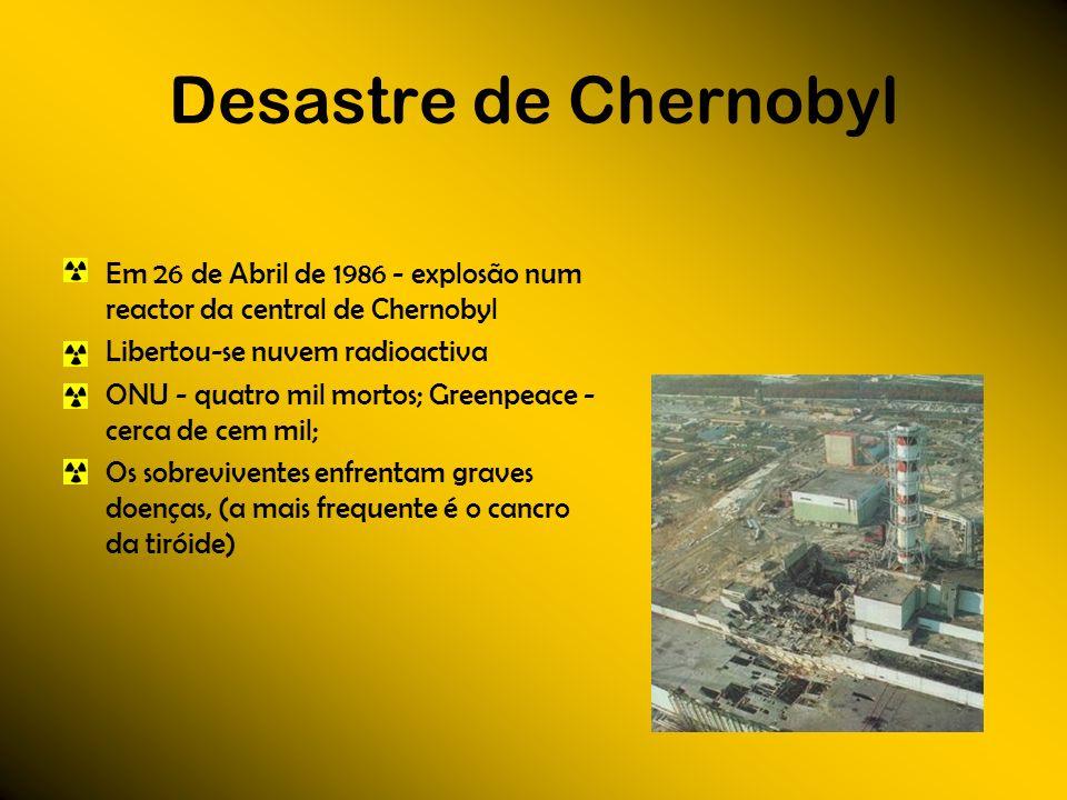 Desastre de Chernobyl Em 26 de Abril de 1986 - explosão num reactor da central de Chernobyl. Libertou-se nuvem radioactiva.