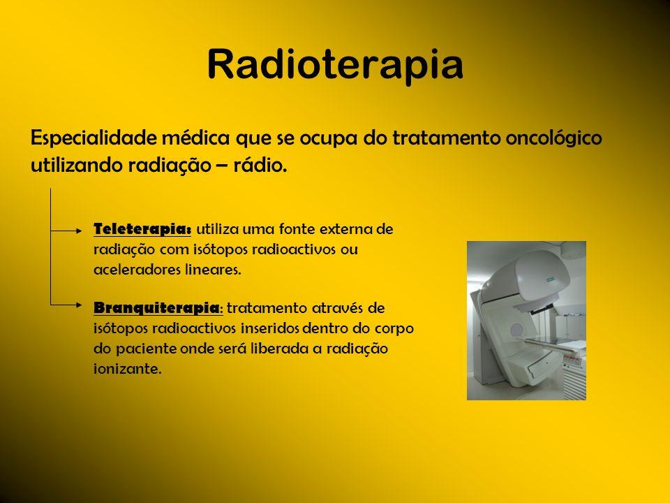 RadioterapiaEspecialidade médica que se ocupa do tratamento oncológico utilizando radiação – rádio.