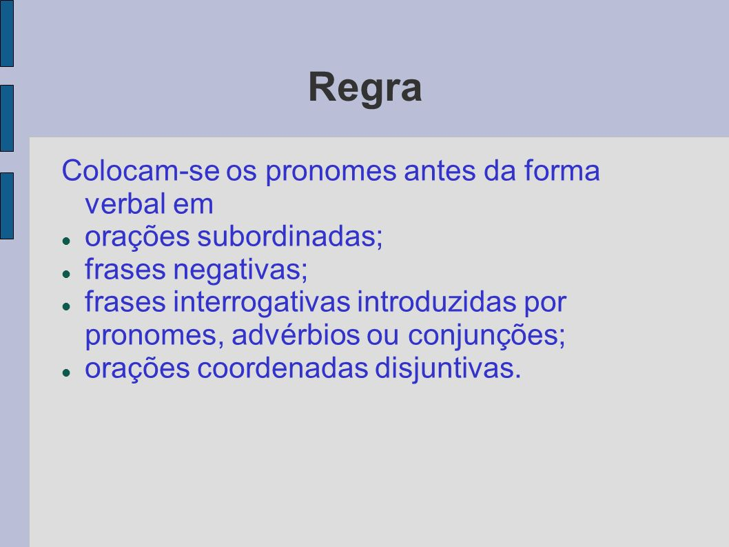 Regra Colocam-se os pronomes antes da forma verbal em
