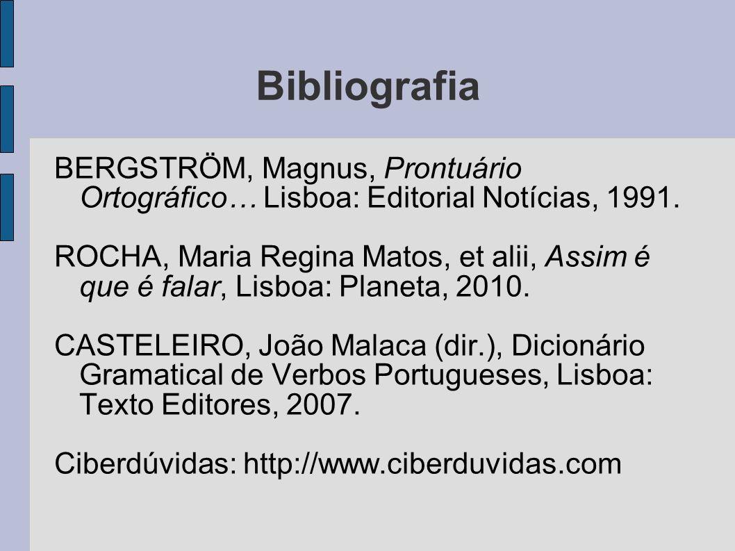 Bibliografia BERGSTRÖM, Magnus, Prontuário Ortográfico… Lisboa: Editorial Notícias, 1991.