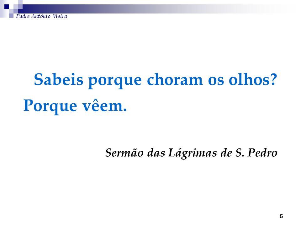 Padre António Vieira Sabeis porque choram os olhos.
