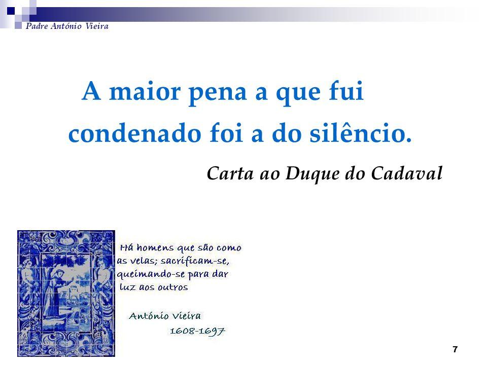 Padre António Vieira A maior pena a que fui condenado foi a do silêncio.