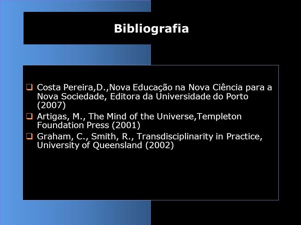 Bibliografia Costa Pereira,D.,Nova Educação na Nova Ciência para a Nova Sociedade, Editora da Universidade do Porto (2007)