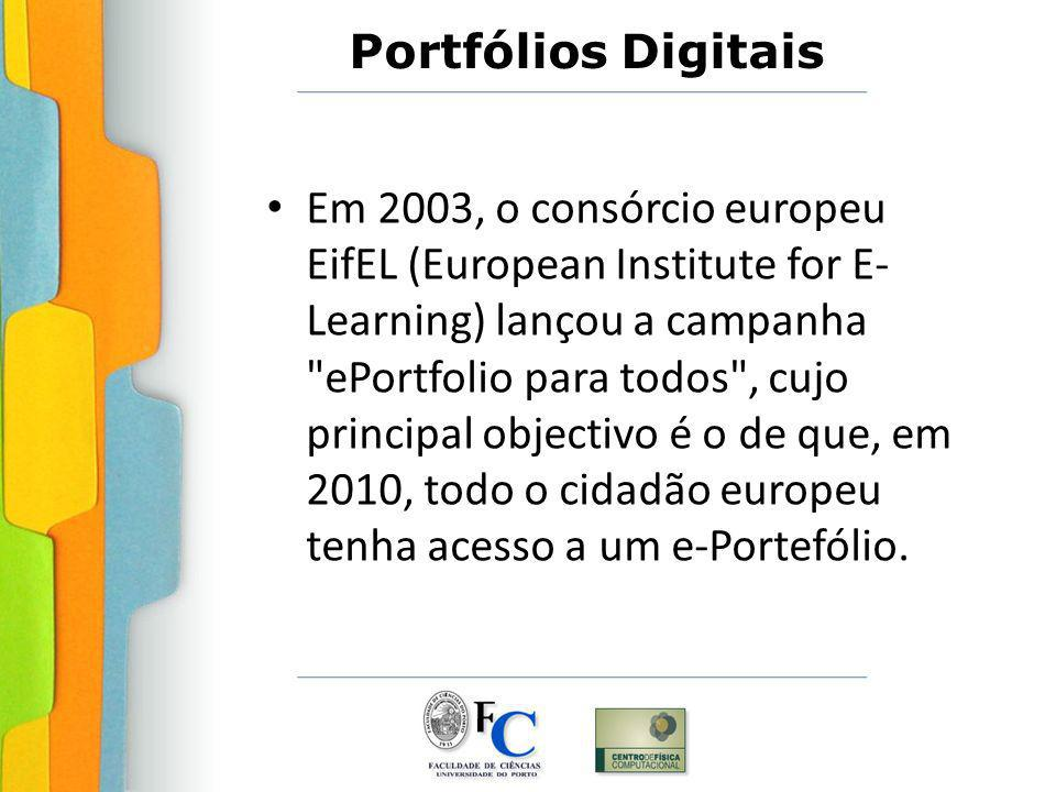 Em 2003, o consórcio europeu EifEL (European Institute for E-Learning) lançou a campanha ePortfolio para todos , cujo principal objectivo é o de que, em 2010, todo o cidadão europeu tenha acesso a um e-Portefólio.