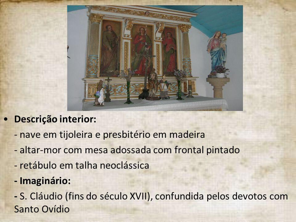 Descrição interior: - nave em tijoleira e presbitério em madeira. - altar-mor com mesa adossada com frontal pintado.