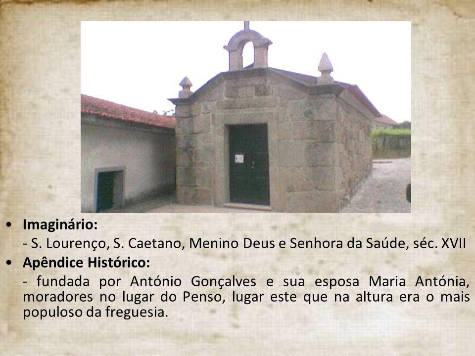 Imaginário: - S. Lourenço, S. Caetano, Menino Deus e Senhora da Saúde, séc. XVII. Apêndice Histórico: