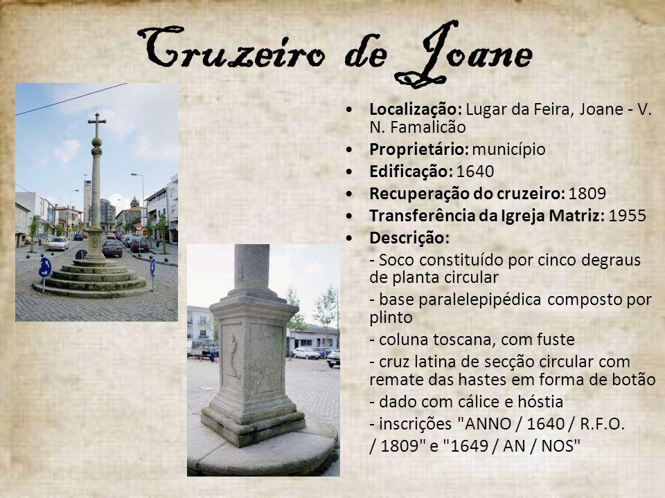 Cruzeiro de Joane Localização: Lugar da Feira, Joane - V. N. Famalicão