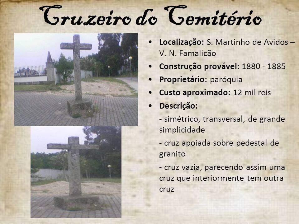 Cruzeiro do Cemitério Localização: S. Martinho de Avidos – V. N. Famalicão. Construção provável: 1880 - 1885.