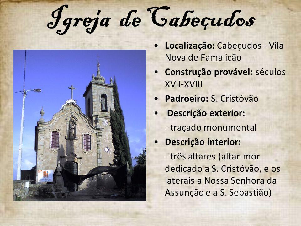 Igreja de Cabeçudos Localização: Cabeçudos - Vila Nova de Famalicão