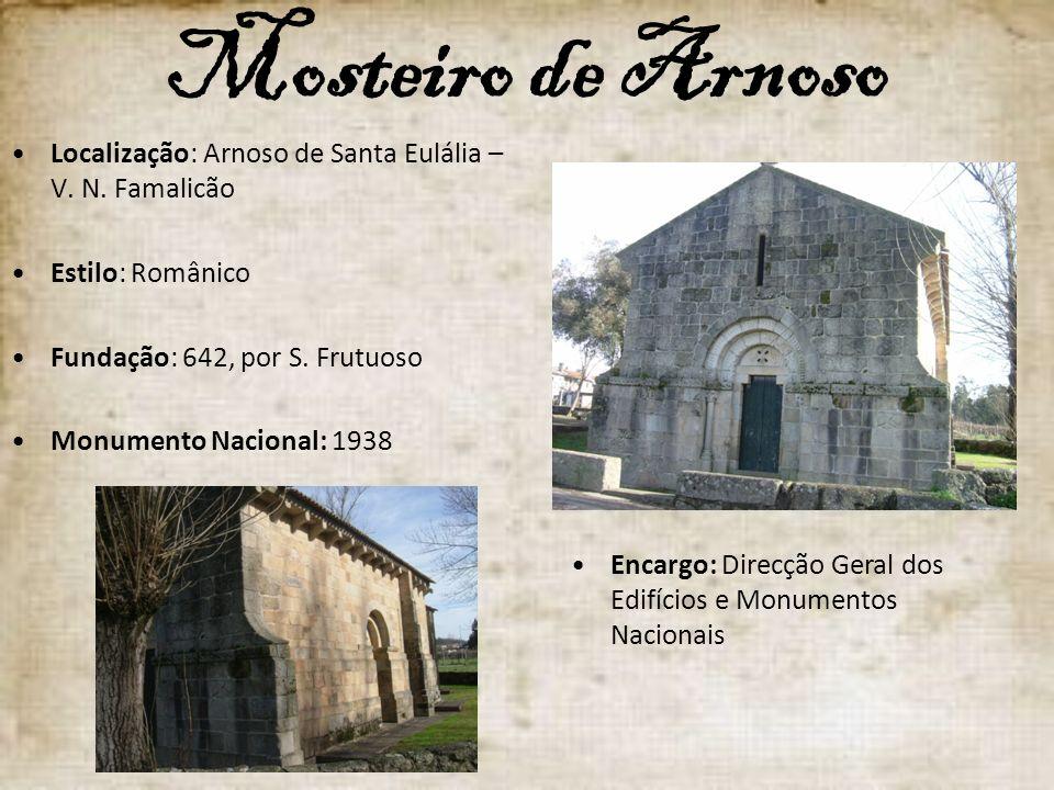 Mosteiro de Arnoso Localização: Arnoso de Santa Eulália – V. N. Famalicão. Estilo: Românico. Fundação: 642, por S. Frutuoso.