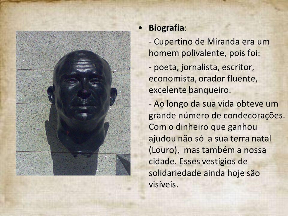Biografia: - Cupertino de Miranda era um homem polivalente, pois foi: