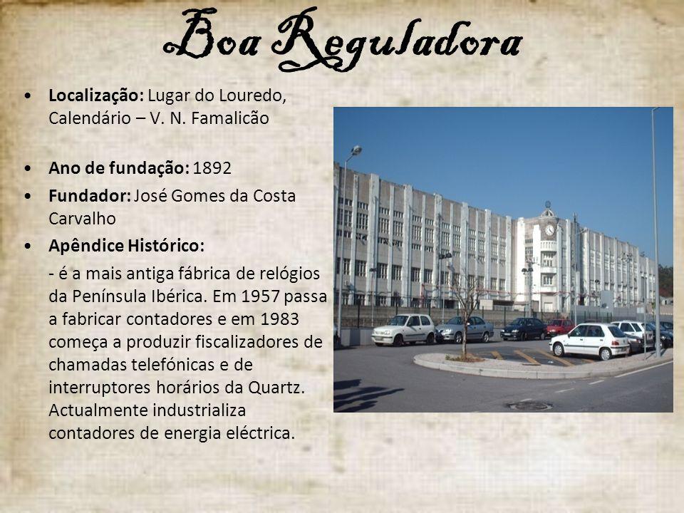 Boa Reguladora Localização: Lugar do Louredo, Calendário – V. N. Famalicão. Ano de fundação: 1892.