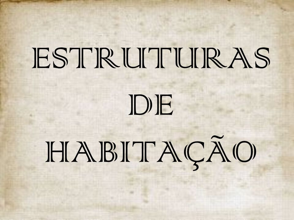 ESTRUTURAS DE HABITAÇÃO