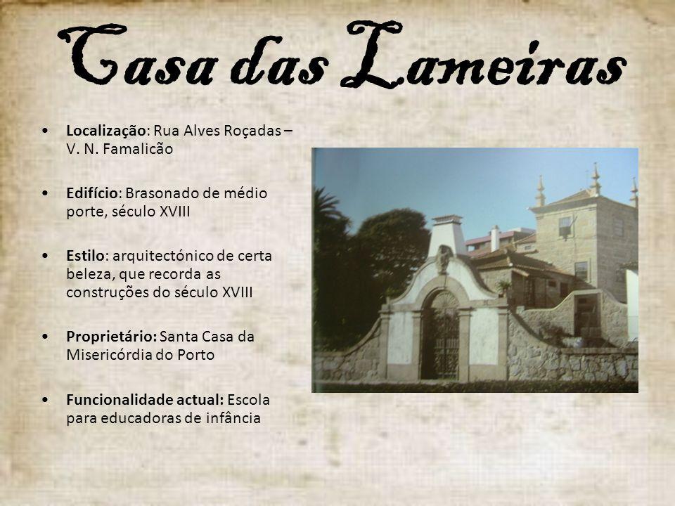 Casa das Lameiras Localização: Rua Alves Roçadas – V. N. Famalicão