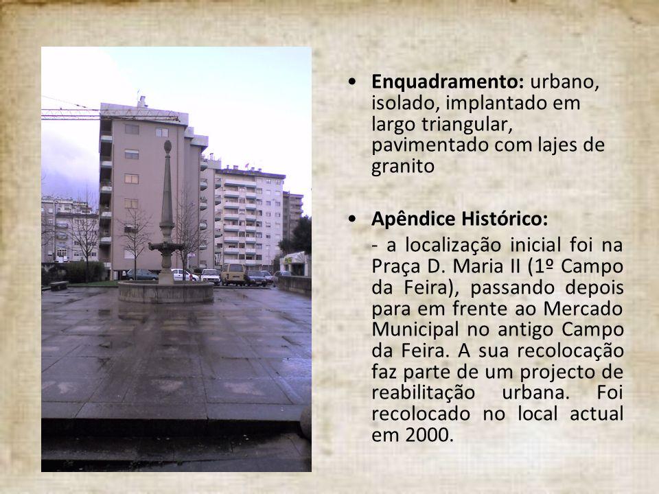 Enquadramento: urbano, isolado, implantado em largo triangular, pavimentado com lajes de granito