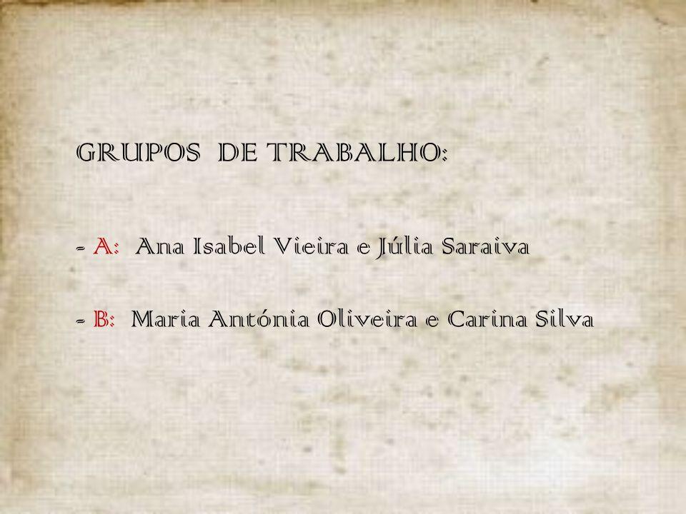 GRUPOS DE TRABALHO:. - A: Ana Isabel Vieira e Júlia Saraiva