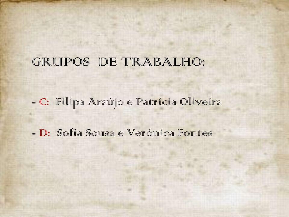 GRUPOS DE TRABALHO:. - C: Filipa Araújo e Patrícia Oliveira
