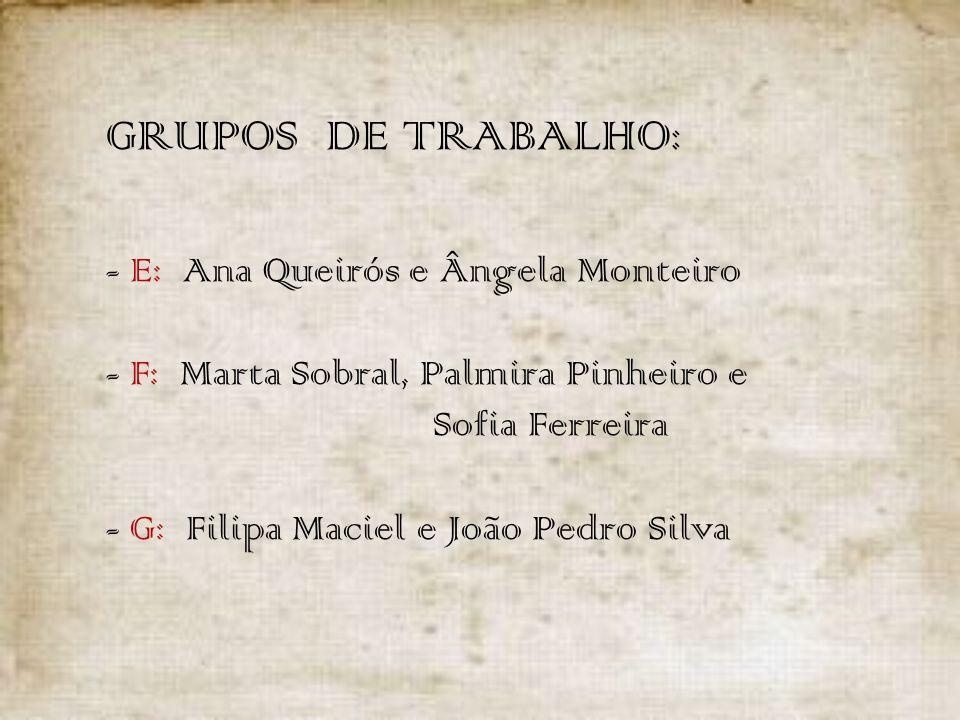 GRUPOS DE TRABALHO:. - E: Ana Queirós e Ângela Monteiro