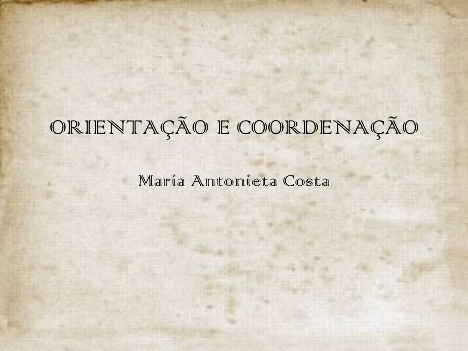 ORIENTAÇÃO E COORDENAÇÃO Maria Antonieta Costa