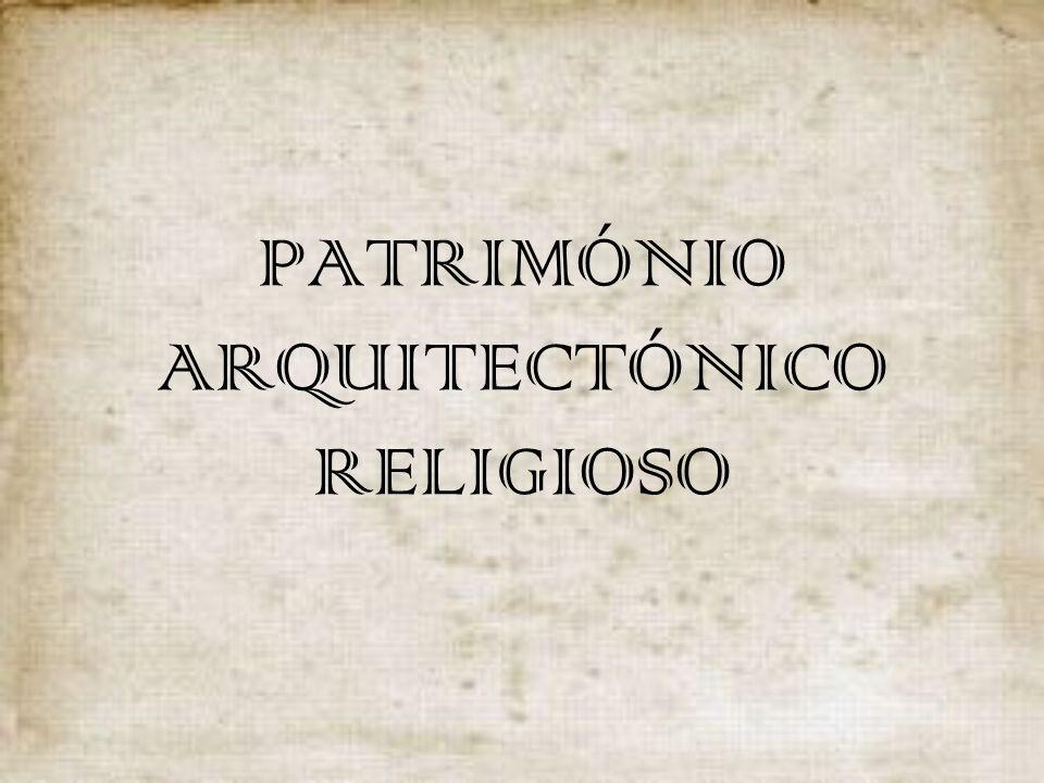 PATRIMÓNIO ARQUITECTÓNICO RELIGIOSO