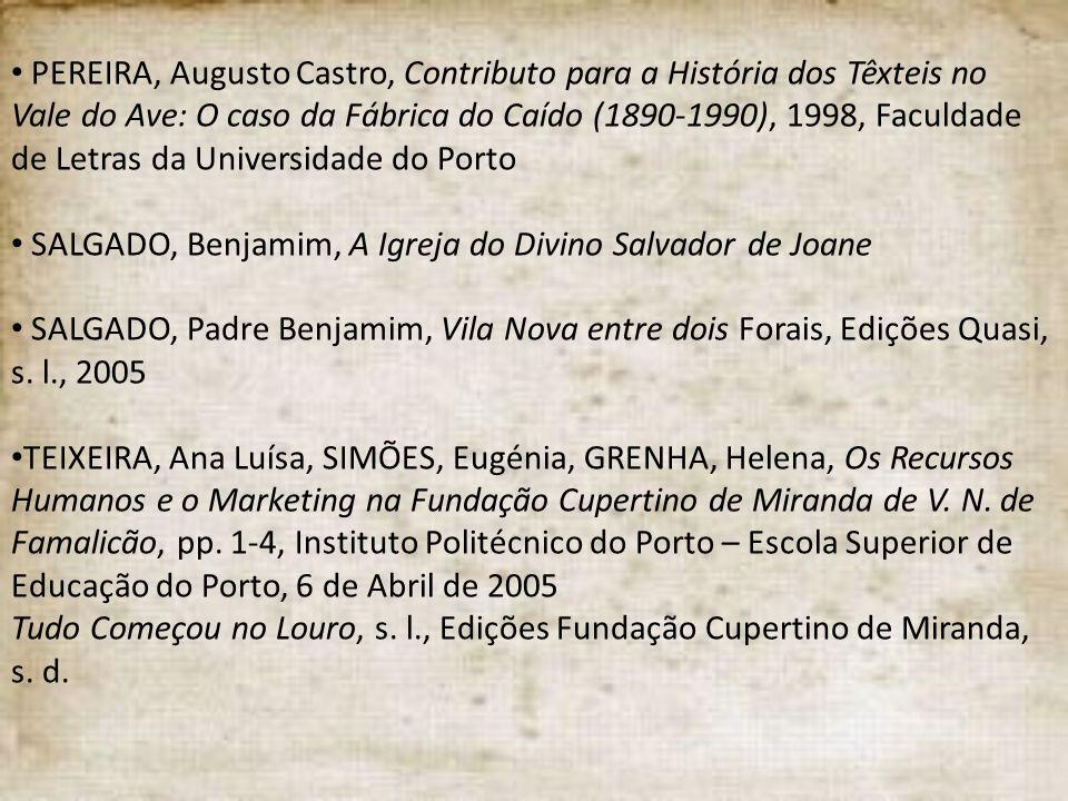 PEREIRA, Augusto Castro, Contributo para a História dos Têxteis no Vale do Ave: O caso da Fábrica do Caído (1890-1990), 1998, Faculdade de Letras da Universidade do Porto