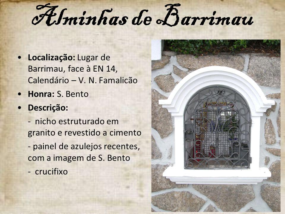 Alminhas de Barrimau Localização: Lugar de Barrimau, face à EN 14, Calendário – V. N. Famalicão. Honra: S. Bento.