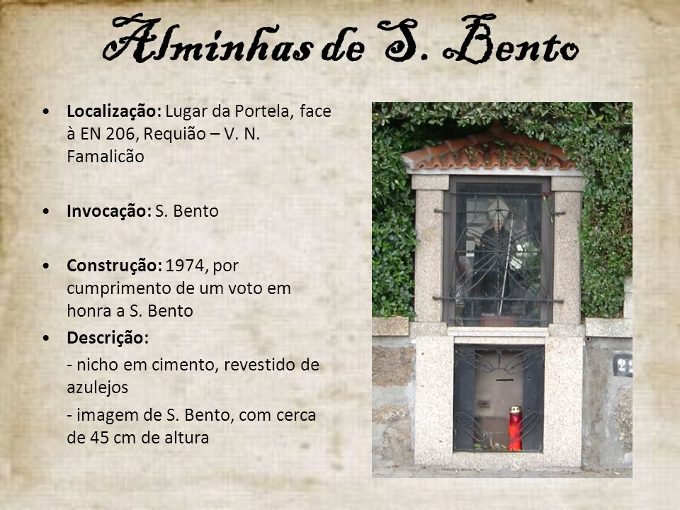 Alminhas de S. Bento Localização: Lugar da Portela, face à EN 206, Requião – V. N. Famalicão. Invocação: S. Bento.