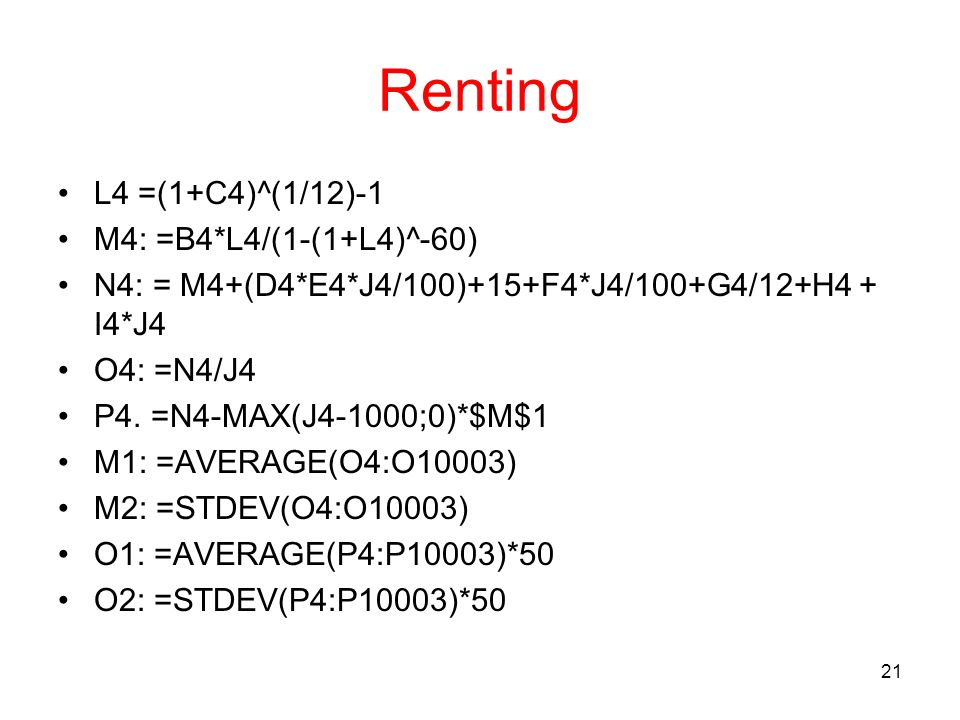 Renting L4 =(1+C4)^(1/12)-1 M4: =B4*L4/(1-(1+L4)^-60)
