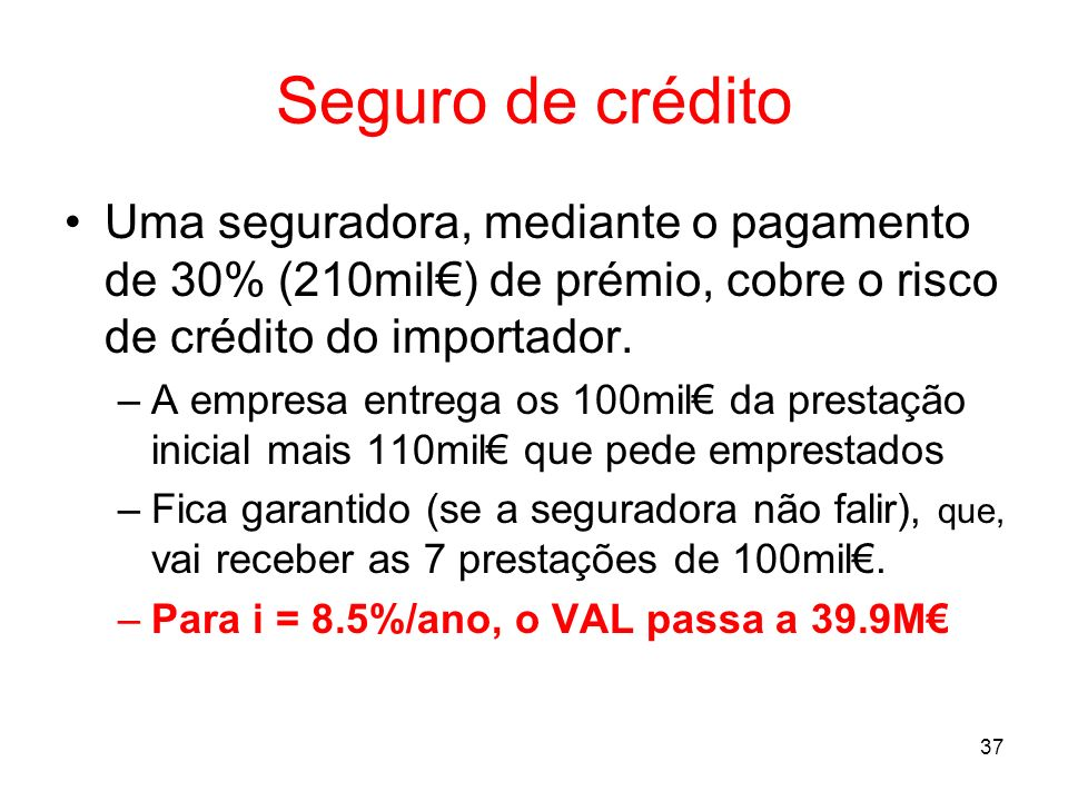 Seguro de crédito Uma seguradora, mediante o pagamento de 30% (210mil€) de prémio, cobre o risco de crédito do importador.